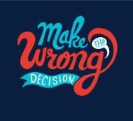 make the wrong decision