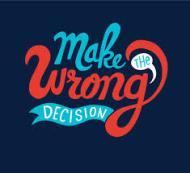 make the wrong decision